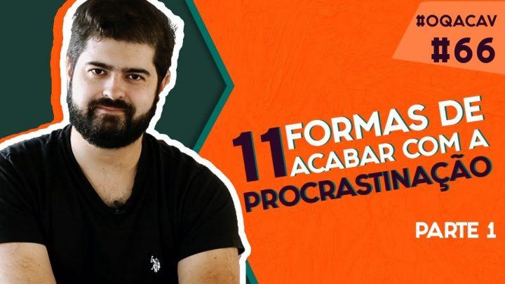 #066 – OQACAV – 11 formas de acabar com a procrastinação – Parte 1 | Fernando Mesquita