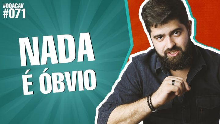 #071 – OQACAV – Nada é óbvio | Fernando Mesquita