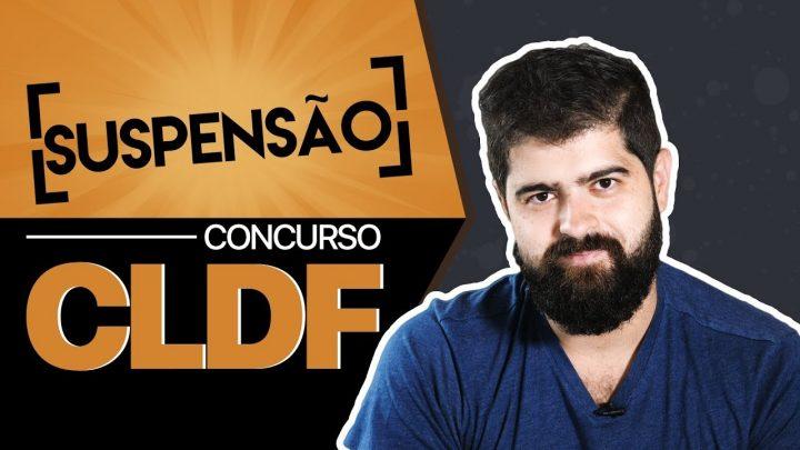 Suspensão concurso CLDF – 3 pontos para lidar com o fato   Fernando Mesquita