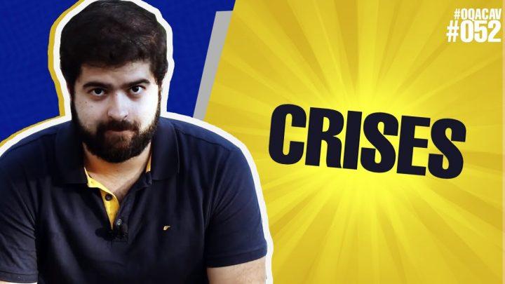 #052 – OQACAV – Crises   Fernando Mesquita